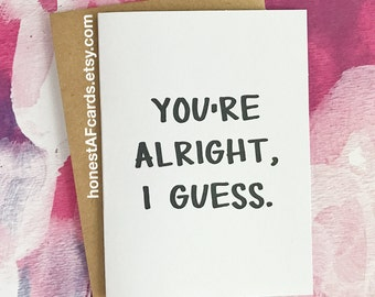 Funny Valentine's Card - You're Alright, I Guess - Funny Anniversary Card for Husband Wife Girlfriend Boyfriend