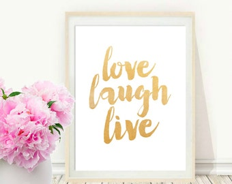 Printable Art, Inspirational Print, Love Laugh Live, Typography Quote, Home Decor, Motivational Poster, Gold print, Wall Art,
