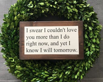 I Swear I Couldn't Love You More Yet I Know I Will Tomorrow - Love Quote - Anniversary Gift - Gift for Bride - Gift for Groom - Wedding Gift