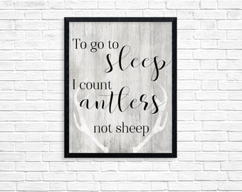 To go to sleep I count antlers not sheep -- Nursery Print -- Instant Download Digital File