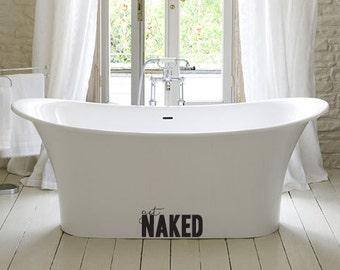 Get Naked Vinyl Decal | Bathroom Vinyl Decal | Bathtub Vinyl Decal