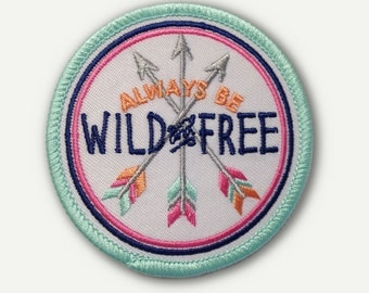 """Always Be Wild and Free Iron On Patch - 2.75"""" Round - Iron On or Sew On Patch Appliqué"""