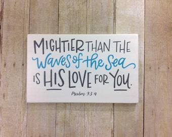 Mighter than the waves of the sea is his love for you - wood sign - bible verse - hand painted - psalm