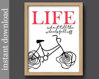 Printable Wall Art, inspirational Life Quote, encouragement, humor art, unique home decor, bike art, dorm decor, office art, graduation gift