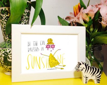 "LIMITED EDITION: Art Print - ""Dress Yourself In Sunshine""- Unique - Inspiring Poster- Signed Illustration- Motivational Style Quote"