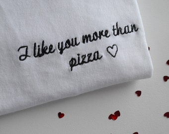 I like you more than pizza Embroidered valentine tee