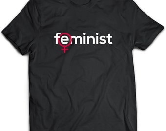 Feminist T-Shirt. Feminist tee present. Feminist tshirt gift idea. - Proudly Made in the USA!
