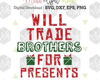 Will Trade Brothers For Presents SVG, Christmas svg, Christmas shirt svg, Boy svg, INSTANT DOWNLOAD for cutting machines- svg, png, dxf, eps