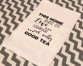 This Home Runs on Love, Laughter, and Really Good Tea- flour sack towel- tea towel