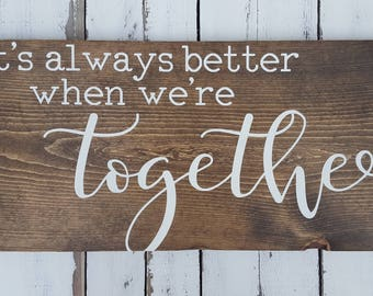 It's always better when we're together sign -rustic decor-farmhouse decor-wedding gift-anniversary gift