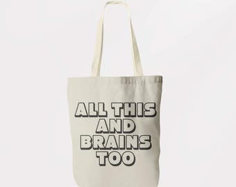 All This And Brains Too Tote / Shoulder Bag / Book Bag / Shopping Sachel / Graphic Logo Eco Friendly Bag