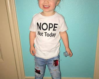 Nope Not Today - Kids Shirts - Baby Girl Shirts - Baby Boy Shirt - Boys Shirts - Trendy Kids Shirts - Hipster Shirts - Shirts For Kids