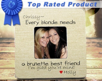 Best Friend Gift * Best Selling Item Every BLONDE Needs A BRUNETTE Best Friend Birthday GIFT Personalized Picture Frame Besties Bestie Gift