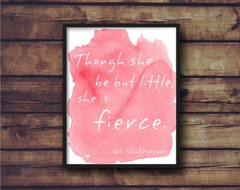 Though she be but little, she is fierce digital print
