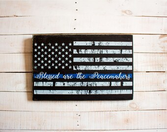 Blessed are the Peacemakers Sign | Blue Line Flag Sign | Blue Line Flag |  Rustic Home Decor | Police Officer Gift | Police Flag Wood Sign