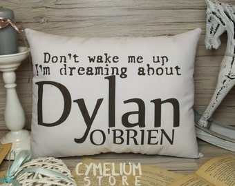 6 colors - Don't wake me up - Dylan O'Brien - hand made pillow