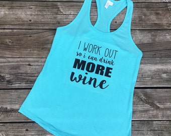 I Work Out So I Can Drink More Wine  / Workout Wine / Women's Work Out Tank / Funny Work Out Tank /Women's Wine Shirt / Wine Lover