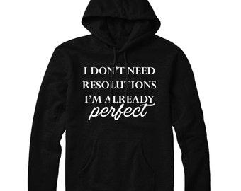 I Don't Need Resolutions I'm Already Perfect HOODIE Slogan Mens Womens Hoody Top STP345