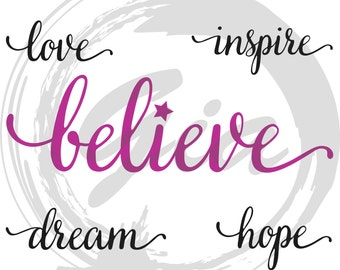 Motivational SVG, Believe svg, love svg, dream svg, ready to cut files for Cricut, Silhouette etc, also in png, eps & dxf format