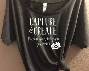 Capture Create, You Don't Take a Photgraph you Capture It - Bella Canvas Relaxed Fit Tee - Photography Shirt, Photograpy Tee, Photographer