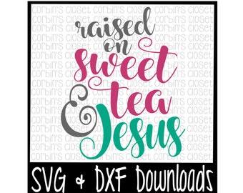 Sweet Tea SVG * Raised on Sweet Tea and Jesus Cut File - DXF & SVG Files - Silhouette Cameo/Cricut