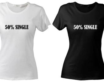 50% Single Funny Slim Fit Vinyle T-shirt Woman Gym Wear / Sexy / Summer Clothing / Gift For Her / Humour / Cool Tee/ Sarcasm/ Hen Party