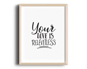 Your Love is Relentless - Graphic Print