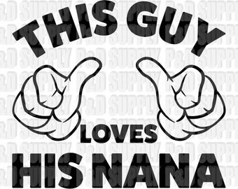 This Guy Loves His Nana SVG, DXF - Digital Cut file for Cricut or Silhouette svg, dxf