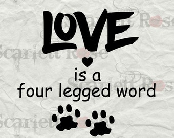 Love Is a four-legged Word SVG Animal Lover cutting file clipart in svg, jpeg, eps and dxf format for Cricut & Silhouette - Instant Download