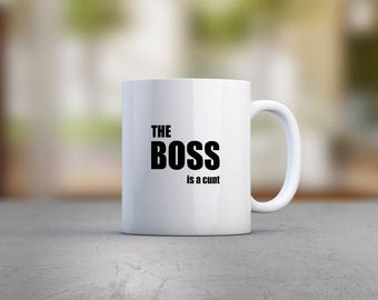 The Boss Is A Cunt Mug
