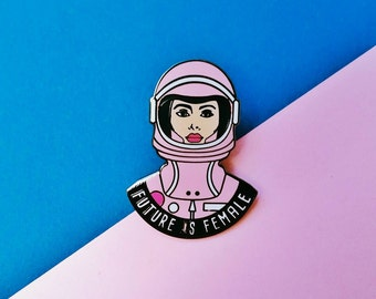 PREORDER SALE Future is Female Pin - Feminist pin - Astronaut - Female Empowerment - Fight the Patriarchy - Equality pin - Women's Rights
