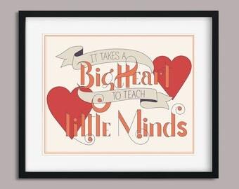 Teacher Appreciation - It Takes a Big Heart to Teach Little Minds Print