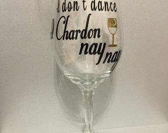 Wine Glass 20 oz - I don't dance I Chardon nay nay