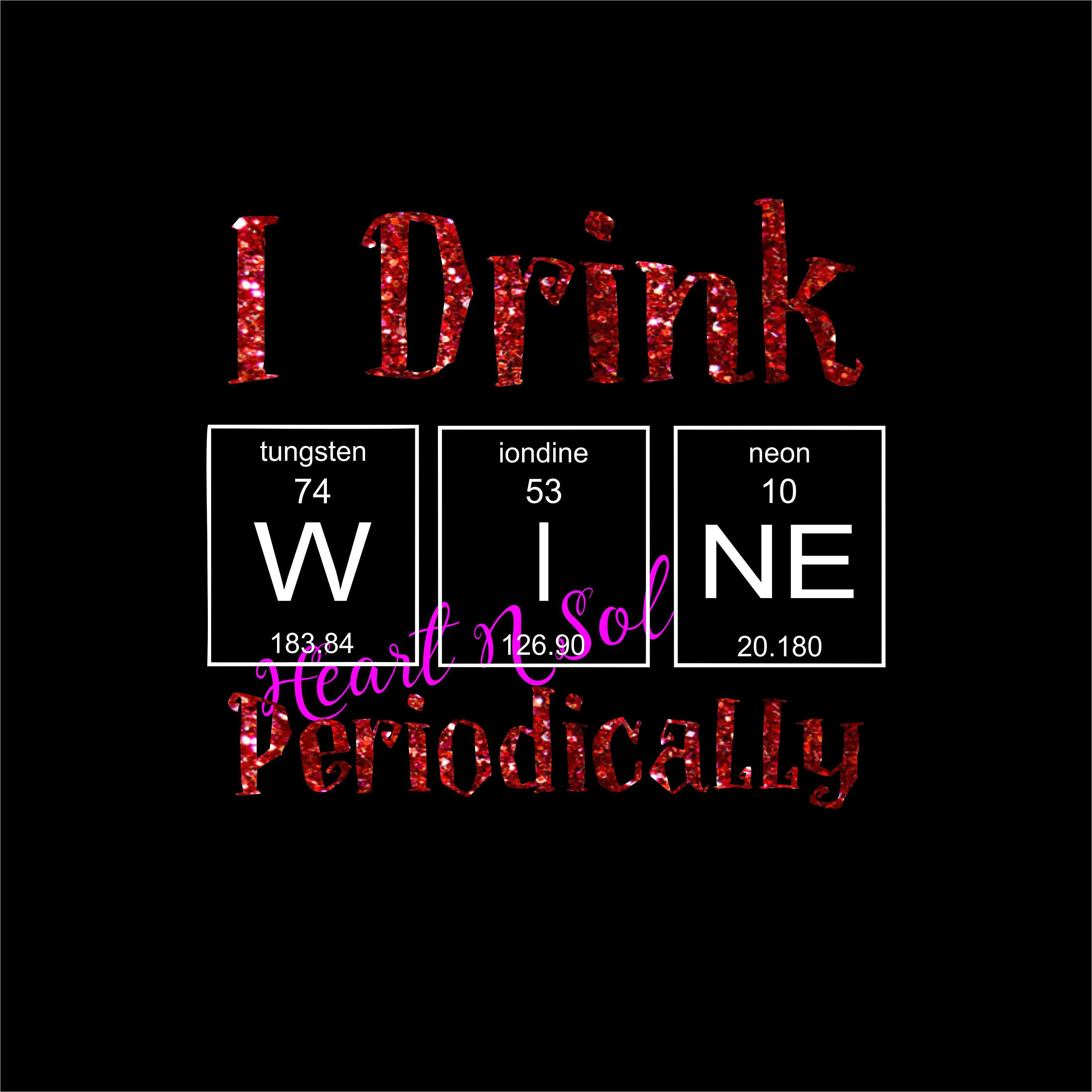 Wine periodic table wine periodically i only wine drink wine this is a digital file gamestrikefo Image collections