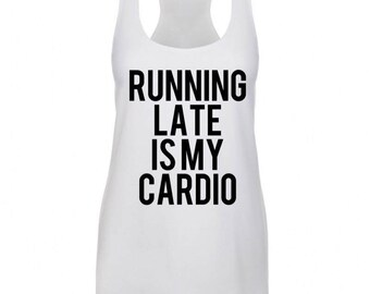 Running Late Is My Cardio | Tank Top | Gym Tank | Funny Shirt | Motivational Tank | Gift for Her | Thank You GIft