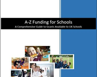 A-Z Funding for Schools:  A Comprehensive Guide to Grants Available to UK Schools (2017)