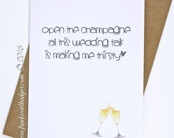 Funny Wedding Card Congratulations open the Champagne Wedding talk is making me Thirsty