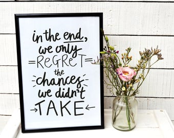 motivational quotes print, inspirational wall art, in the end we only regret the chances we didn't take, home decor, gift for a friend