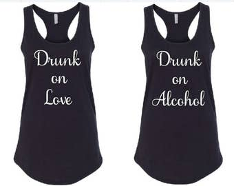 DRUNK ON LOVE Tank Tops and Drunk on Alcohol Tank Tops, Bachelorette Party Tank Tops, Bachelorette Tanks for Bachelorette Party, Wedding