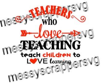 Teacher WHO LOVE TEACHING teach children to love LeArNiNg-svg digital file,great 4teacher appreciation.Use w/silhouette cameo/cricut explore