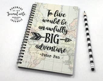 Writing journal, spiral notebook, bullet journal, map, sketchbook, Peter Pan, blank lined grid - To live would be an awfully big adventure