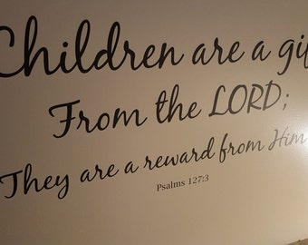 Bible Verse NURSERY WALL DECAL  - Psalm 127 3 - Children Are a Gift From The Lord - Wall Decor Sticker - Jesus Psalms Custom Designed