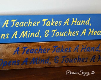 A Teacher Takes A Hand- Opens A mind-Touches A Heart- Shelf sitters- Wooden painted signs for teachers-Teacher gifts- Gift for Classroom