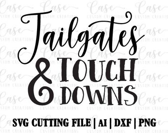 Tailgates and Touchdowns SVG Cutting File, Ai, Dxf and Printable PNG Files   Instant Download   Cricut and Silhouette   Football