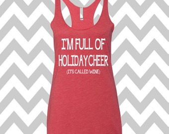 I'm Full Of Holiday Cheer It's Called Wine Tank Top Flowy Racerback Tank Top Ugly Christmas Tank Top Funny Holiday Party Tank Top Wine Lover