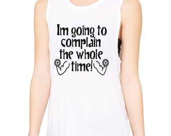I'm Going to Complain The Whole Time muscle tank, Workout Shirt, Funny Workout, Fitness Shirt, Running Shirt, Gym Wear, Training Shirt