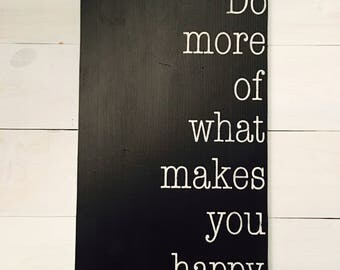 Do more of what makes you happy hand painted sign