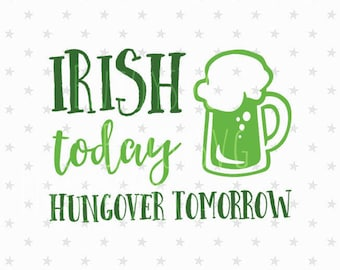 Irish today hungover tomottow svg St Patricks day svg Irish today svg St Patrick svg St Patrick svg fSt Patricks Day Svg Irish svg cricut