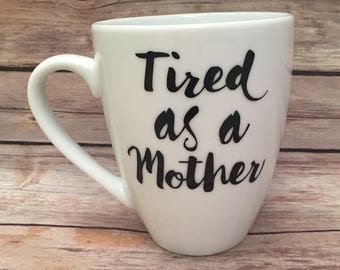 Tired As A Mother Cup Mug