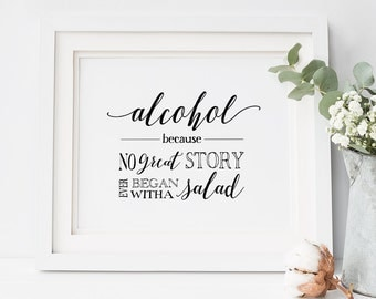 Alcohol Because No Great Story Ever Began With A Salad Sign, alcohol Sign, Open Bar Sign, Instant Download, Printable, Open Bar Wedding Sign